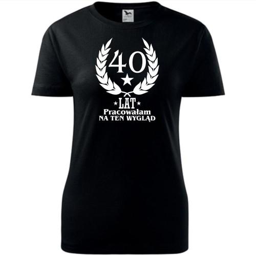 Damska koszulka taliowana 40 lat pracowałam na ten wygląd super prezent na urodziny